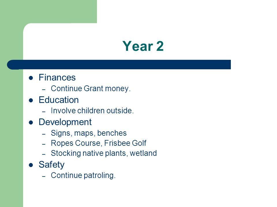 Year 2 Finances – Continue Grant money. Education – Involve children outside.