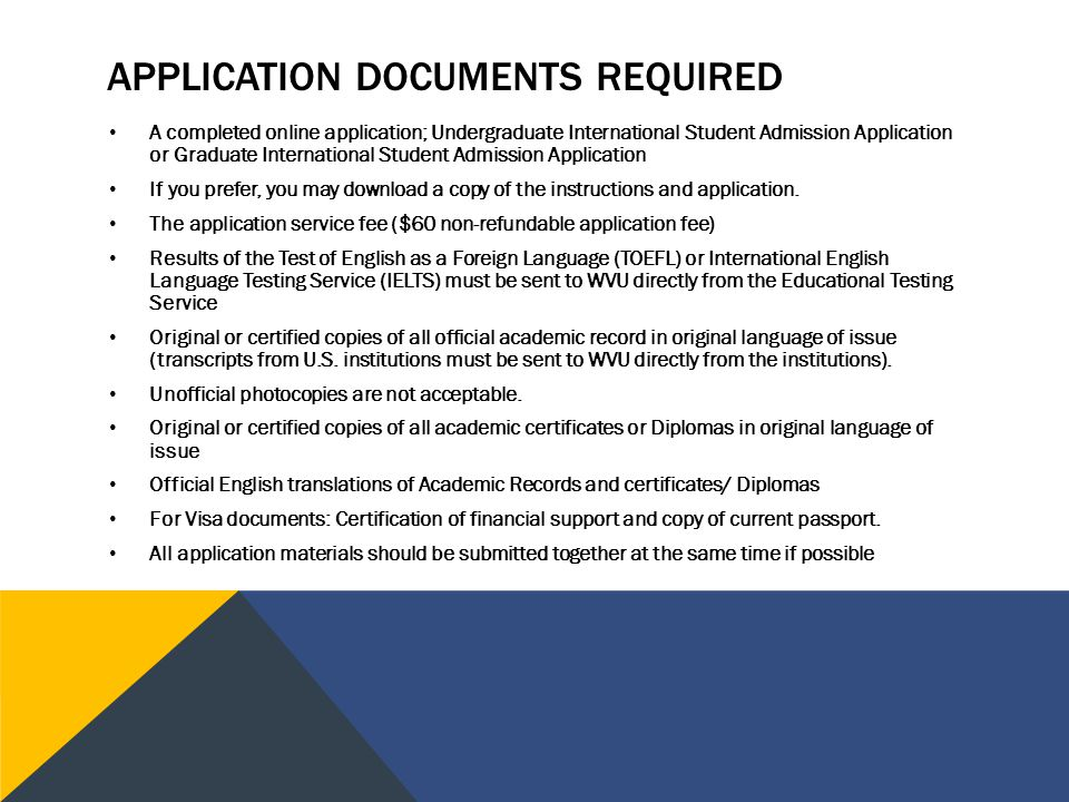 APPLICATION DOCUMENTS REQUIRED A completed online application; Undergraduate International Student Admission Application or Graduate International Student Admission Application If you prefer, you may download a copy of the instructions and application.