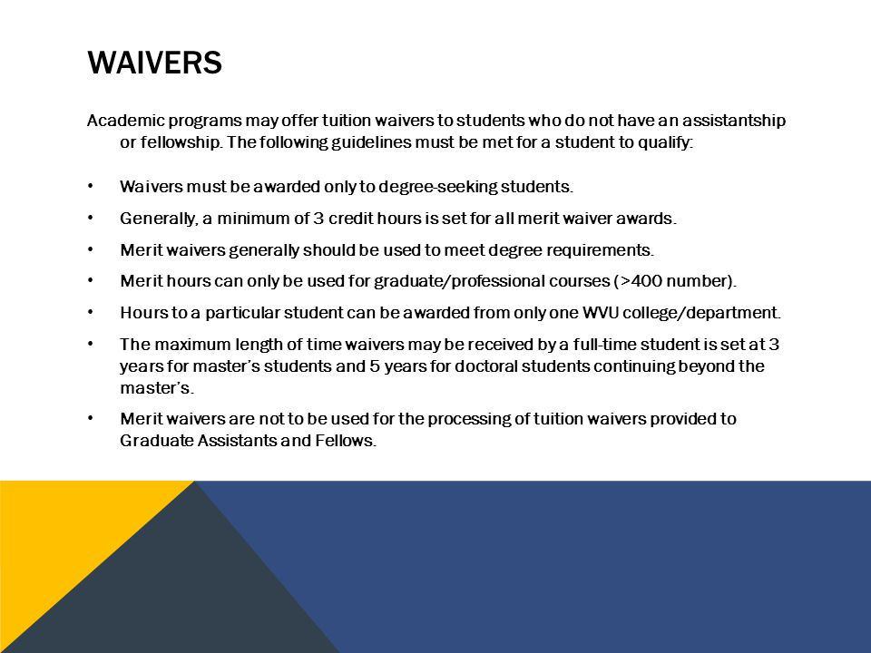 WAIVERS Academic programs may offer tuition waivers to students who do not have an assistantship or fellowship.