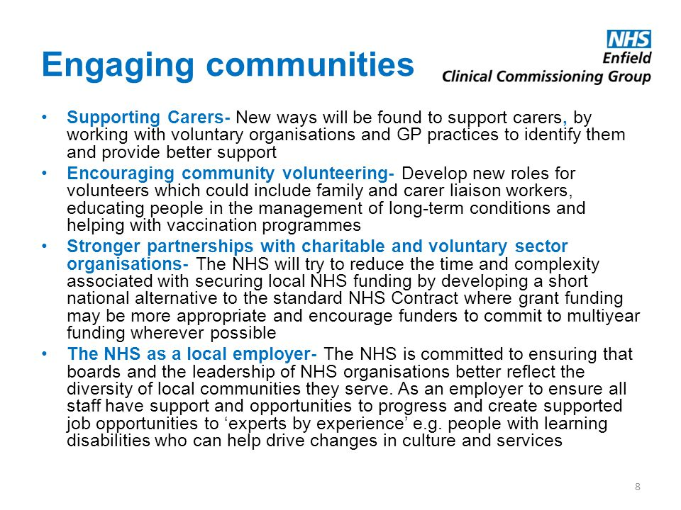 Engaging communities Supporting Carers- New ways will be found to support carers, by working with voluntary organisations and GP practices to identify