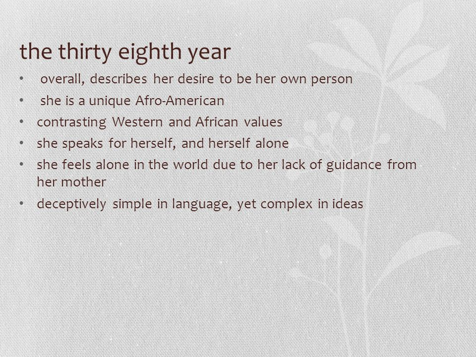 the thirty eighth year overall, describes her desire to be her own person she is a unique Afro-American contrasting Western and African values she spe