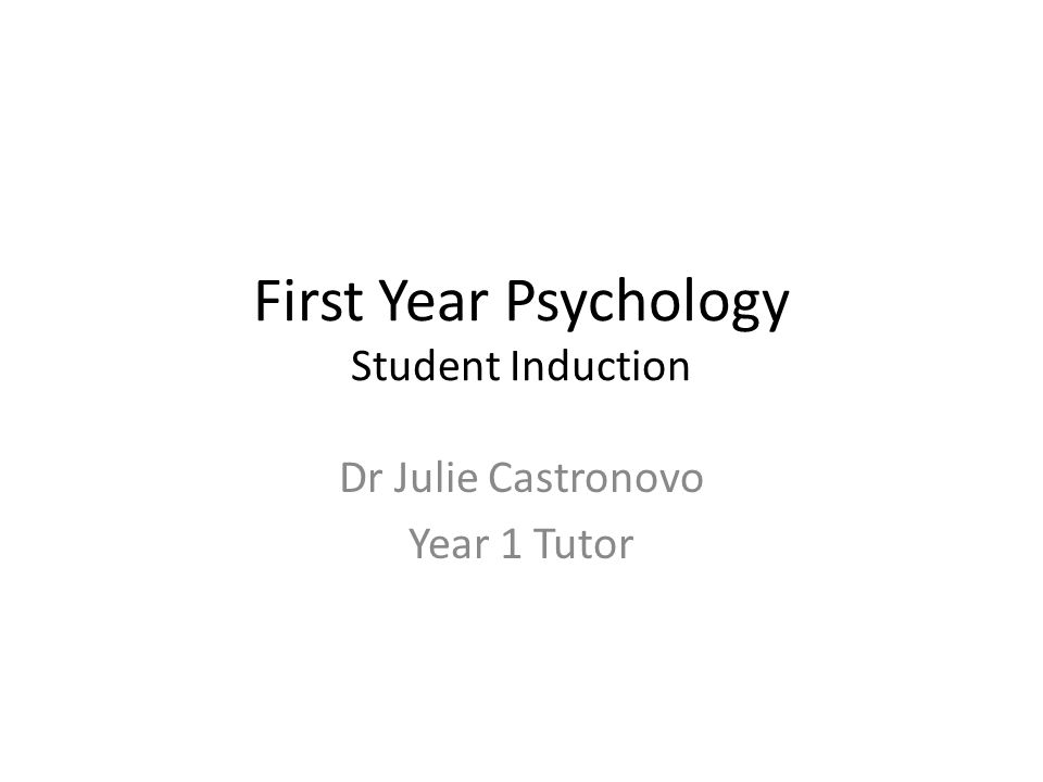 First Year Psychology Student Induction Dr Julie Castronovo Year 1 Tutor