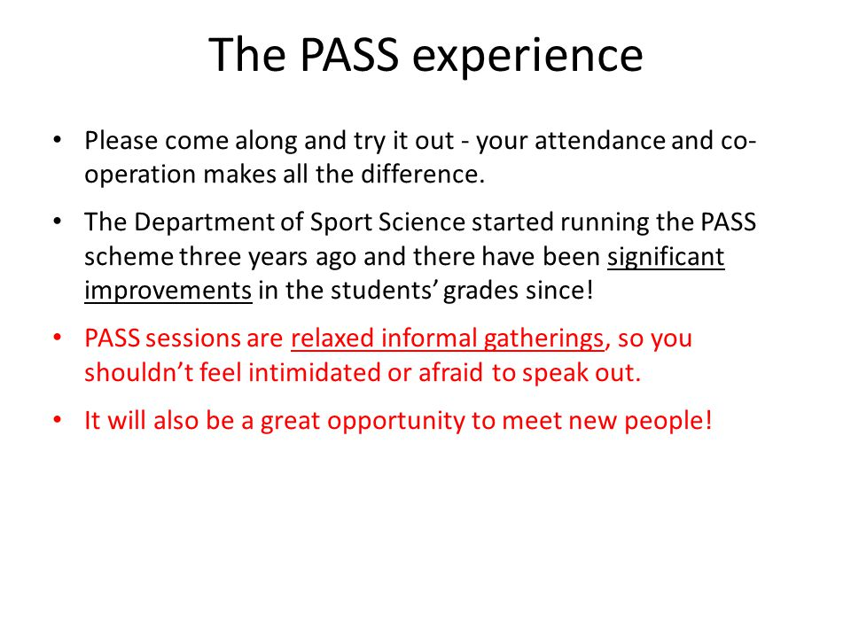 PASS Scheme The sessions begin from Week 3. The sessions are linked to the 'Theory and Explorations 1' module. The sessions run on Monday 9.15am, Wedn