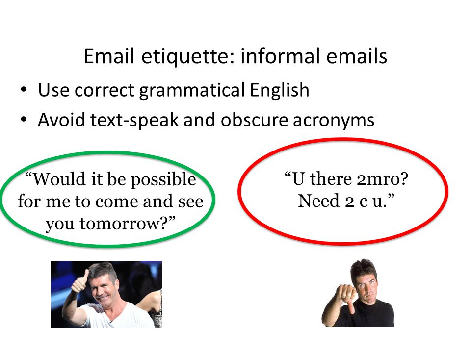 """Email etiquette: informal emails Short & to the point! Politeness = NOT an option """"Please"""" """"Thank you"""" """"Can I have"""" """"I want..."""" """"Give me..."""""""