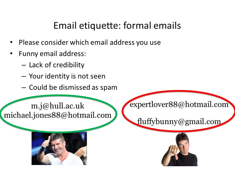 Email etiquette: formal emails Previous rules, but applied in a stricter manner You must address the email Sign off with a closing salutation & your f