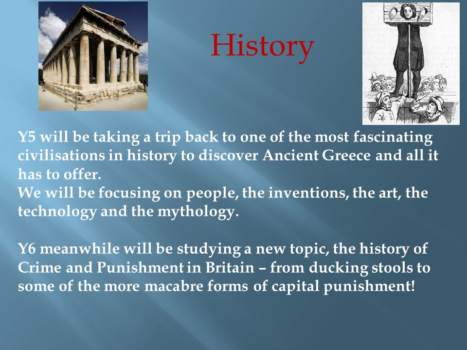 History Y5 will be taking a trip back to one of the most fascinating civilisations in history to discover Ancient Greece and all it has to offer.
