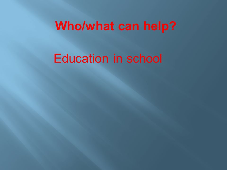Education in school Who/what can help