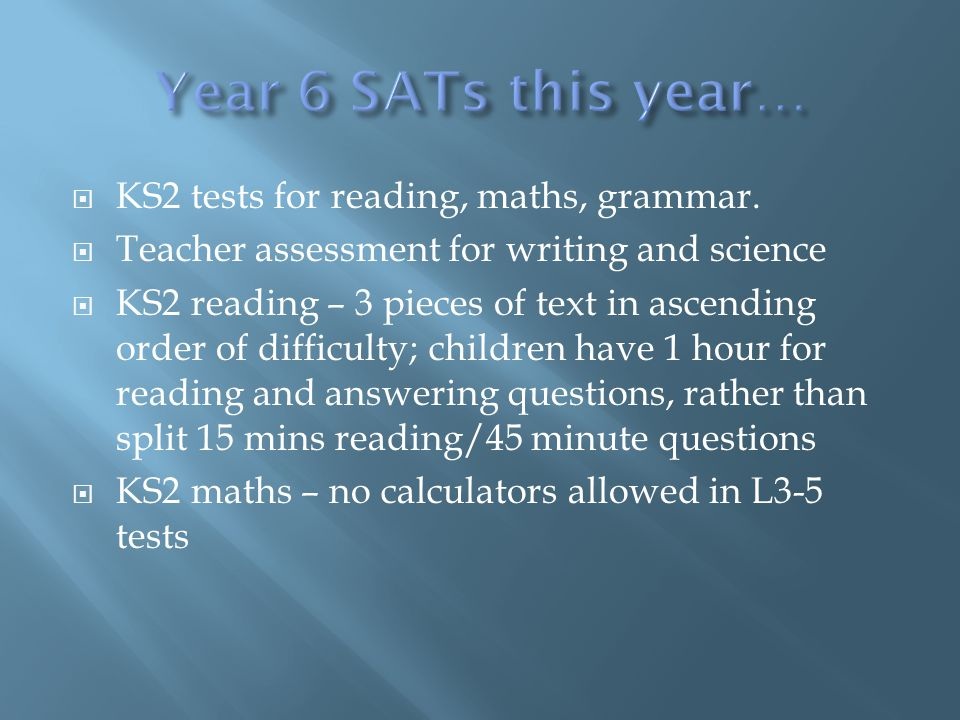  KS2 tests for reading, maths, grammar.