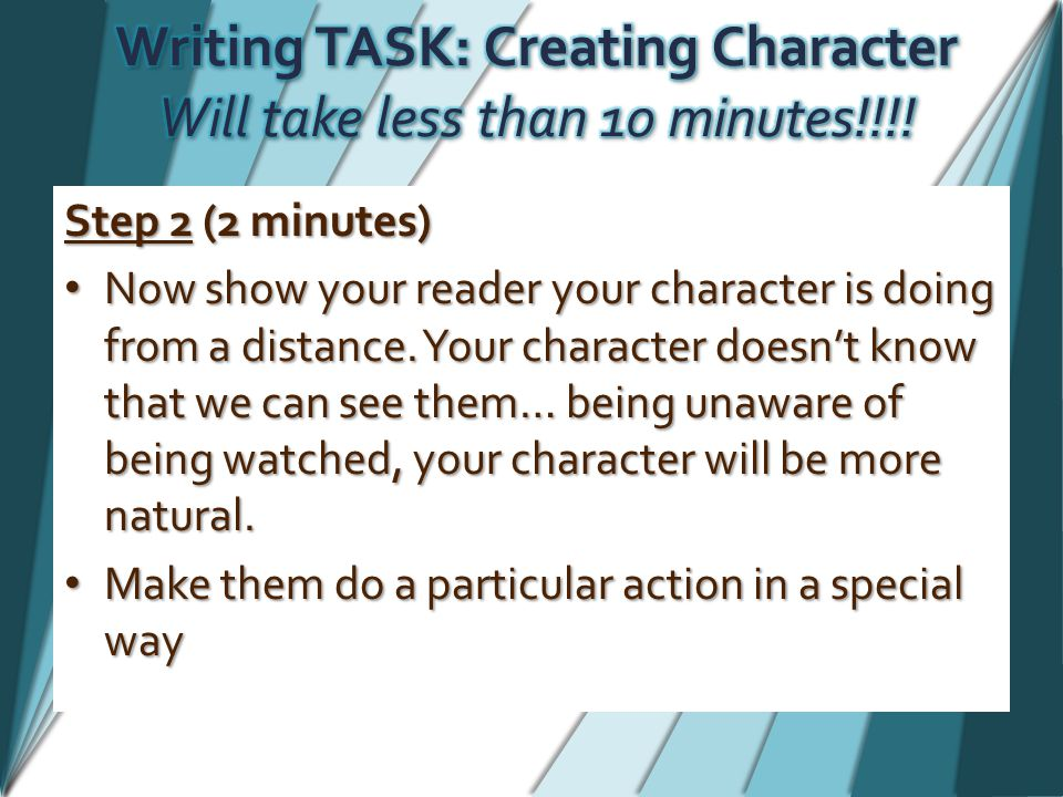 Step 2 (2 minutes) Now show your reader your character is doing from a distance.