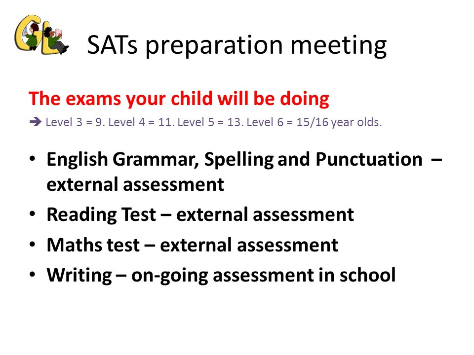 SATs preparation meeting The exams your child will be doing  Level 3 = 9.