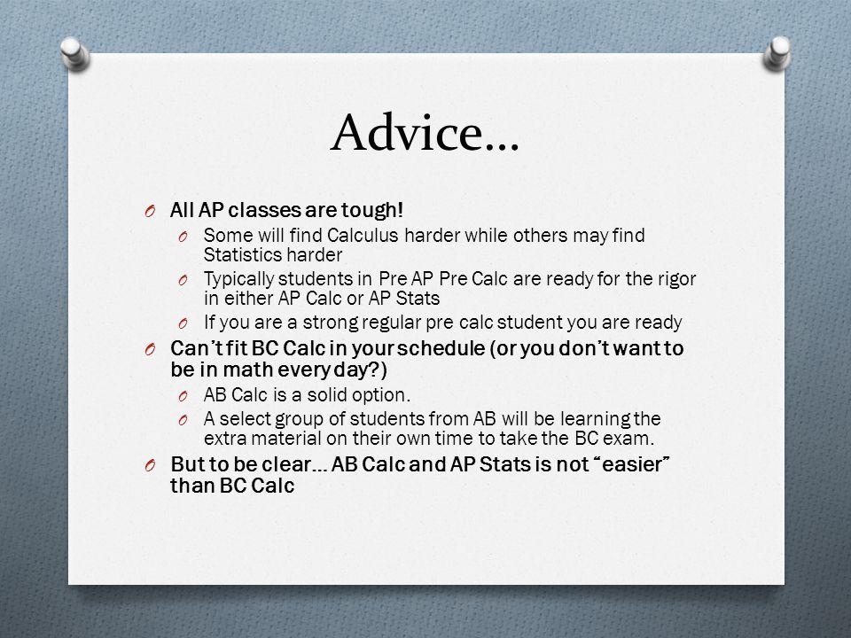 Advice… O All AP classes are tough.