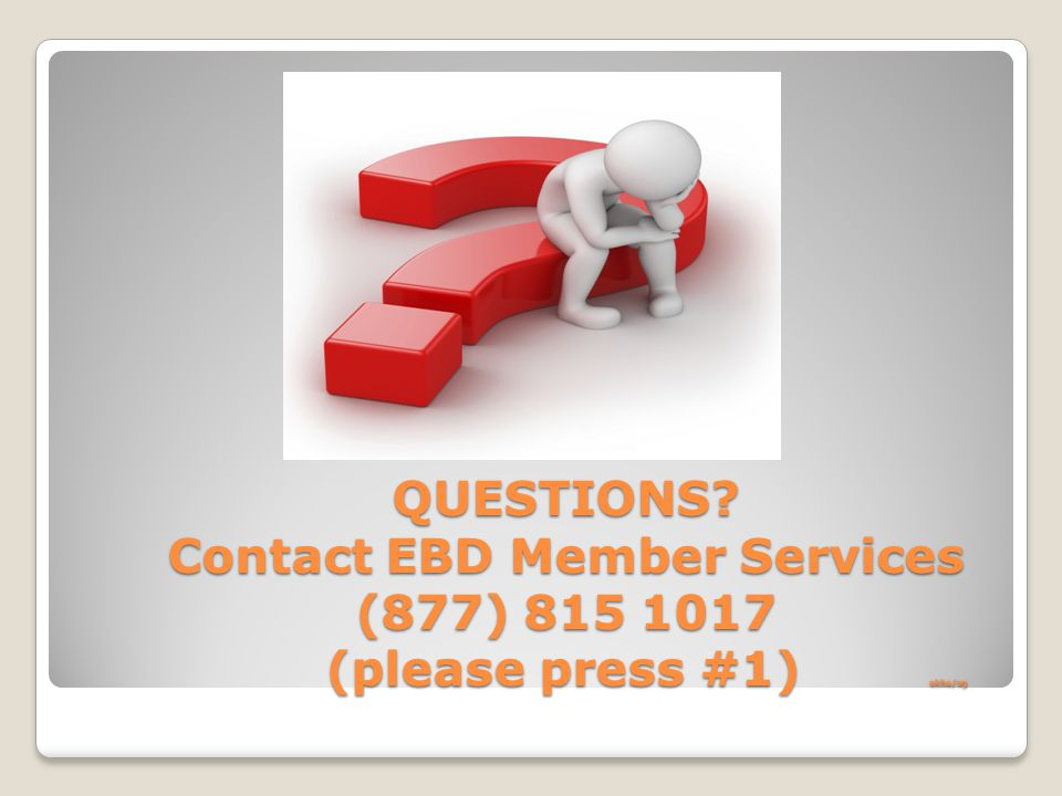 QUESTIONS. Contact EBD Member Services (877) 815 1017 (please press #1) akha/sg QUESTIONS.