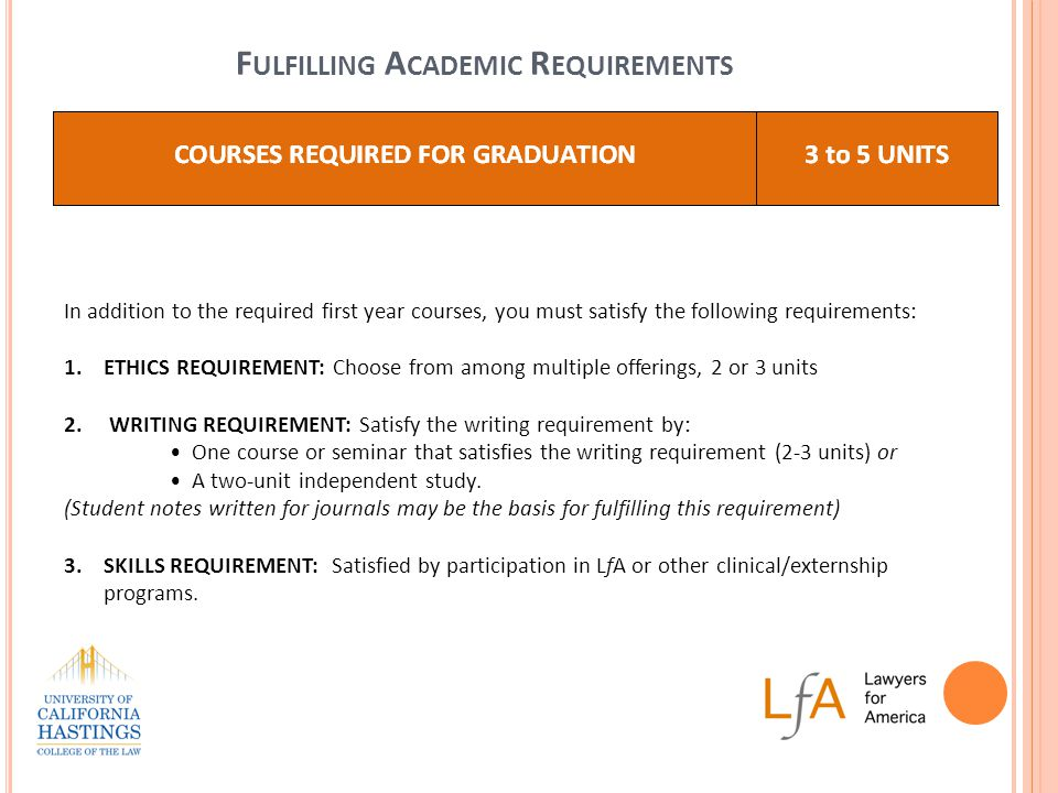 F ULFILLING A CADEMIC R EQUIREMENTS In addition to the required first year courses, you must satisfy the following requirements: 1.ETHICS REQUIREMENT: Choose from among multiple offerings, 2 or 3 units 2.