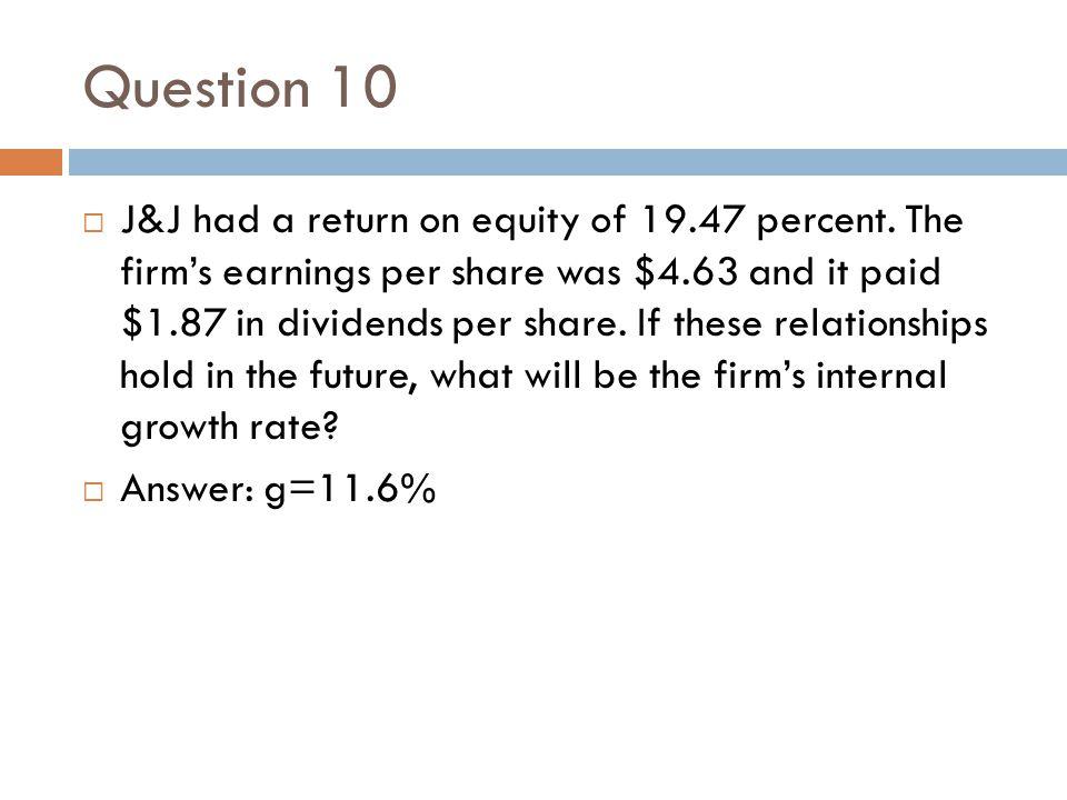 Question 10  J&J had a return on equity of 19.47 percent.