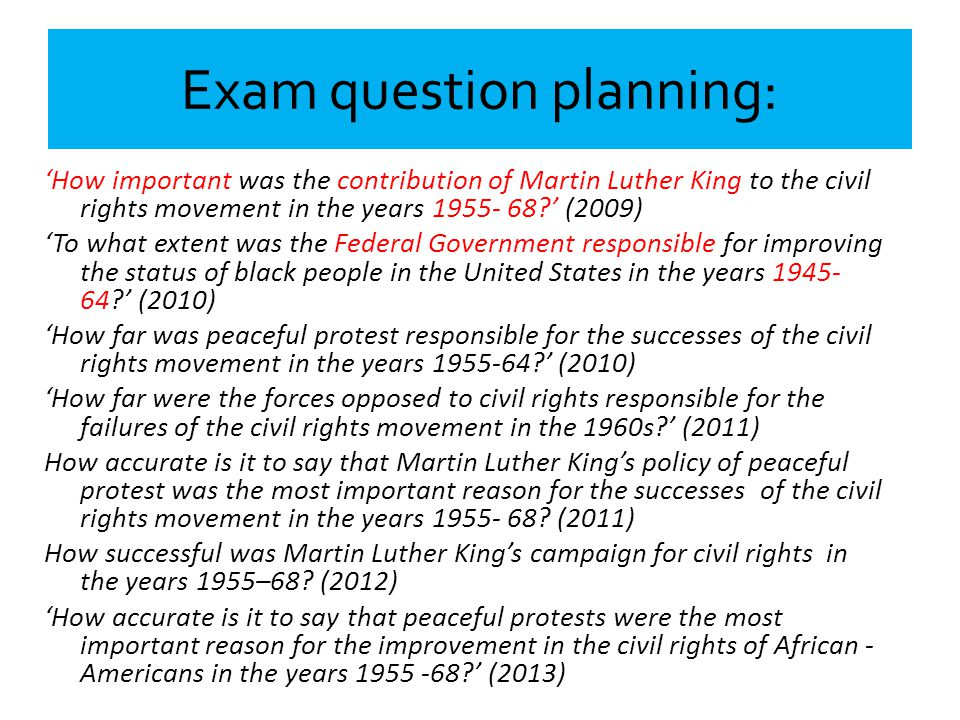 Exam question planning: 'How important was the contribution of Martin Luther King to the civil rights movement in the years 1955- 68?' (2009) 'To what