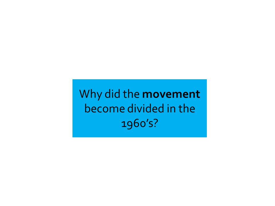 Why did the movement become divided in the 1960's?