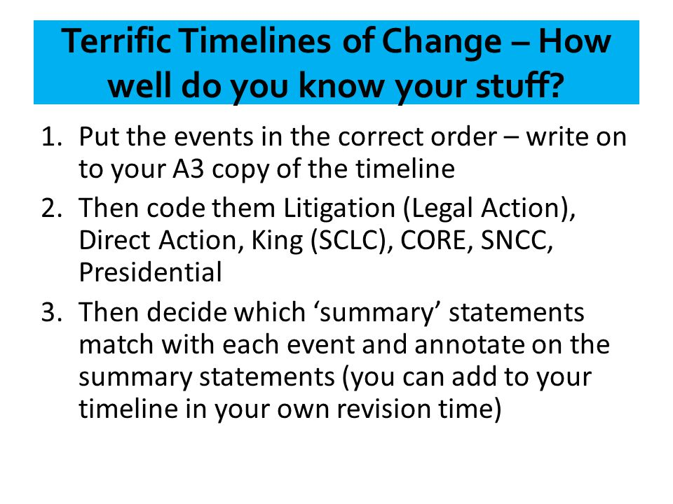 Terrific Timelines of Change – How well do you know your stuff? 1.Put the events in the correct order – write on to your A3 copy of the timeline 2.The