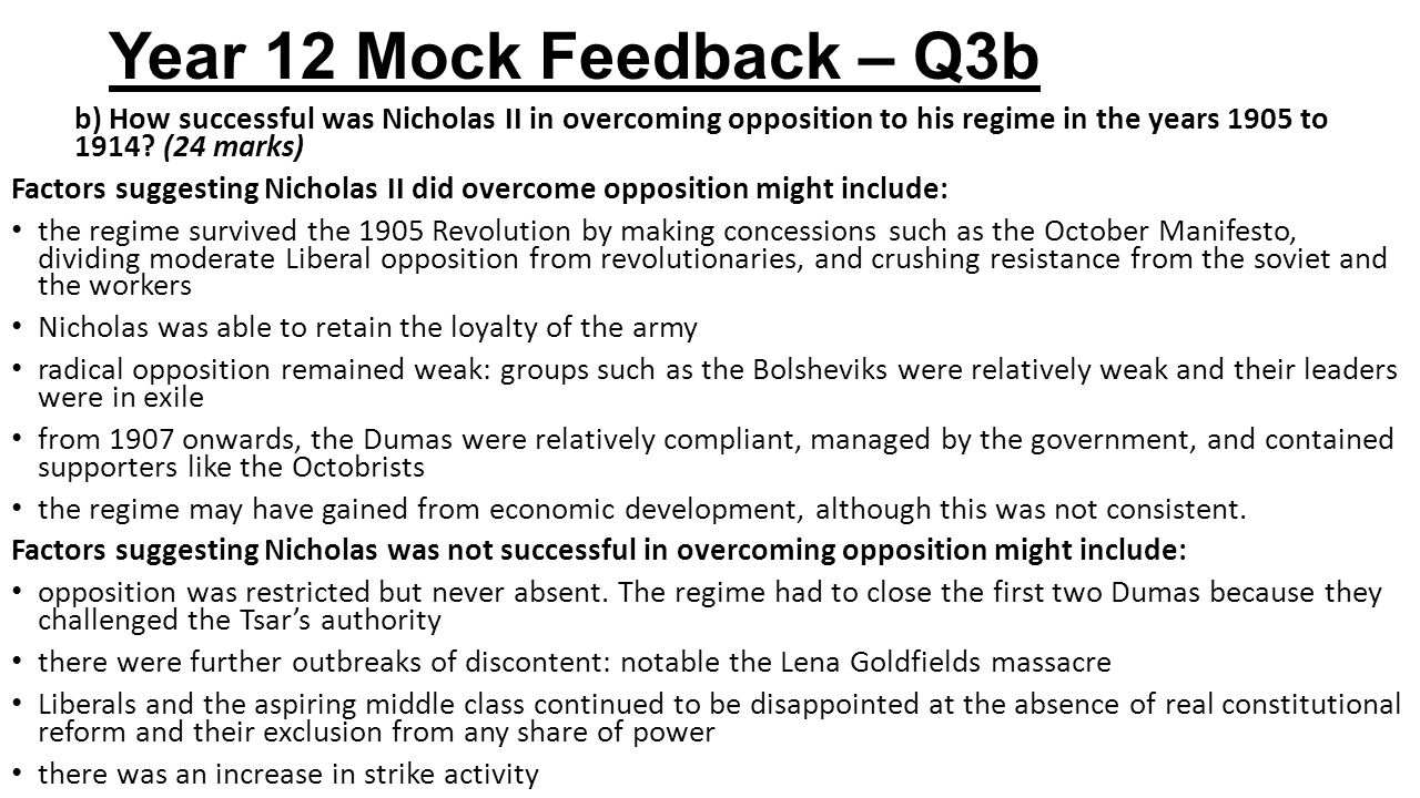 Year 12 Mock Feedback – Q3b b) How successful was Nicholas II in overcoming opposition to his regime in the years 1905 to 1914? (24 marks) Factors sug