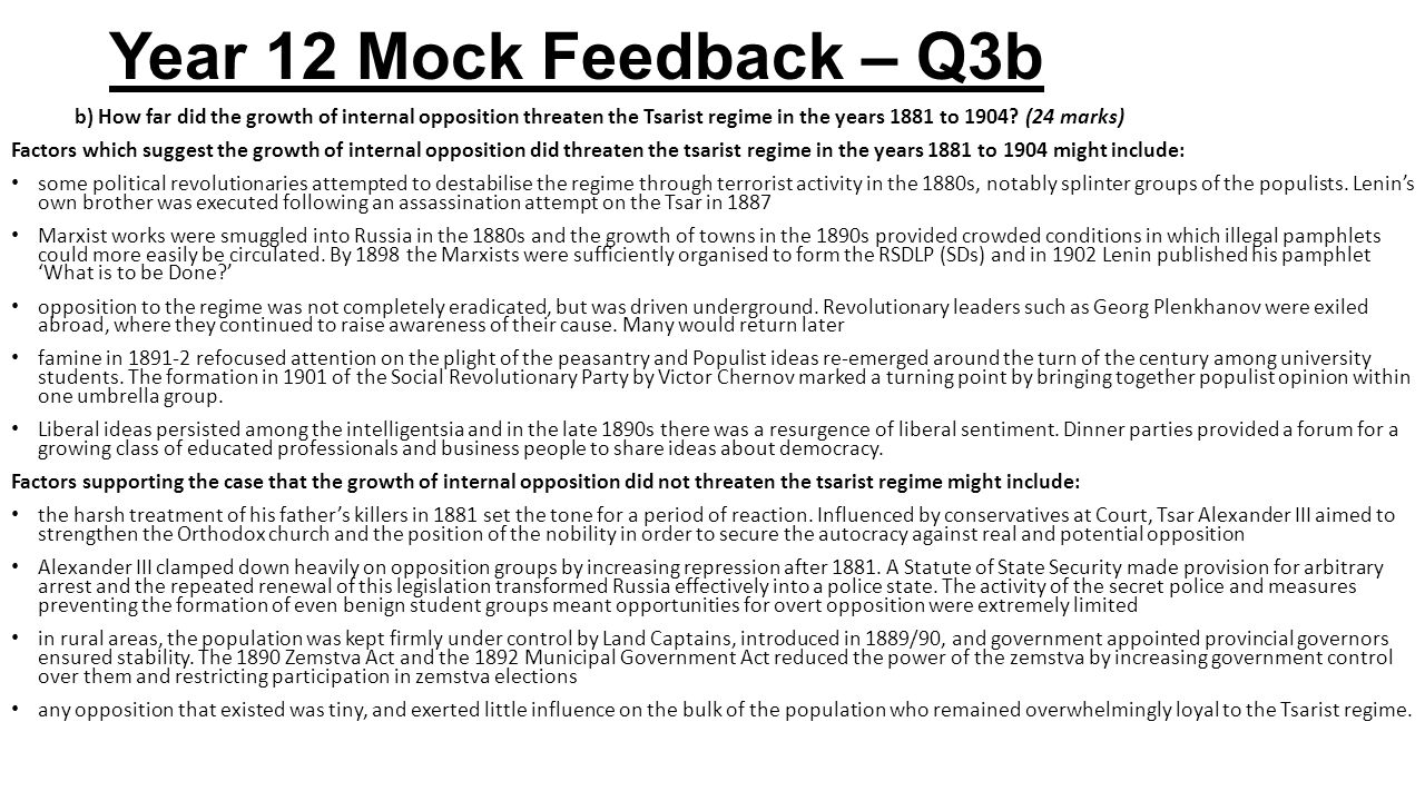 Year 12 Mock Feedback – Q3b b) How far did the growth of internal opposition threaten the Tsarist regime in the years 1881 to 1904? (24 marks) Factors