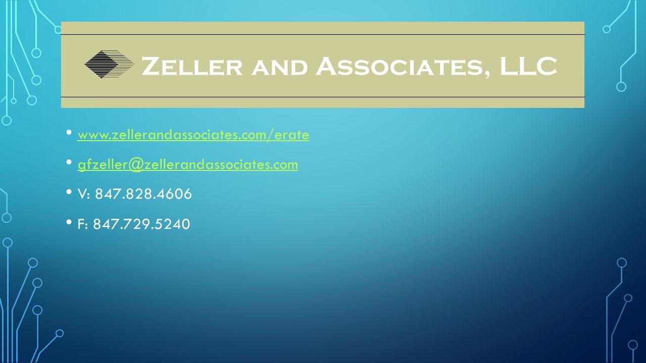 www.zellerandassociates.com/erate gfzeller@zellerandassociates.com V: 847.828.4606 F: 847.729.5240 Zeller and Associates, LLC