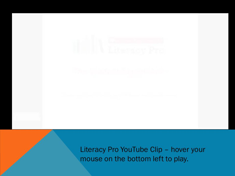 Literacy Pro YouTube Clip – hover your mouse on the bottom left to play.