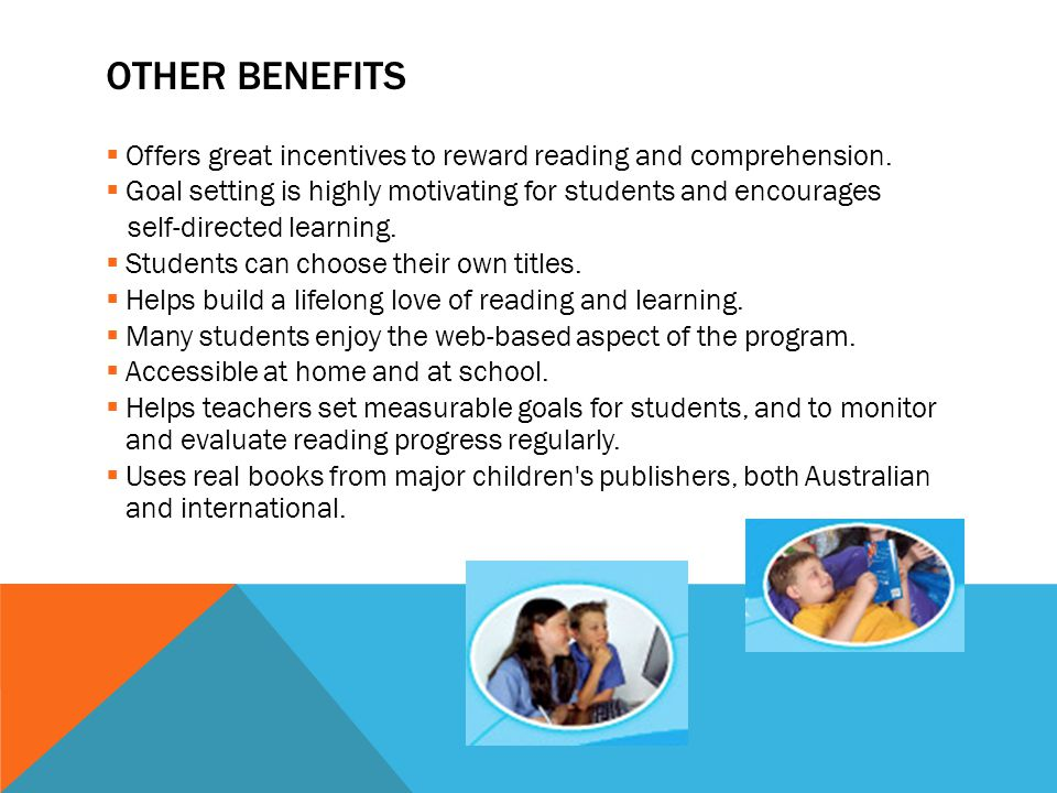 OTHER BENEFITS  Offers great incentives to reward reading and comprehension.  Goal setting is highly motivating for students and encourages self-dir