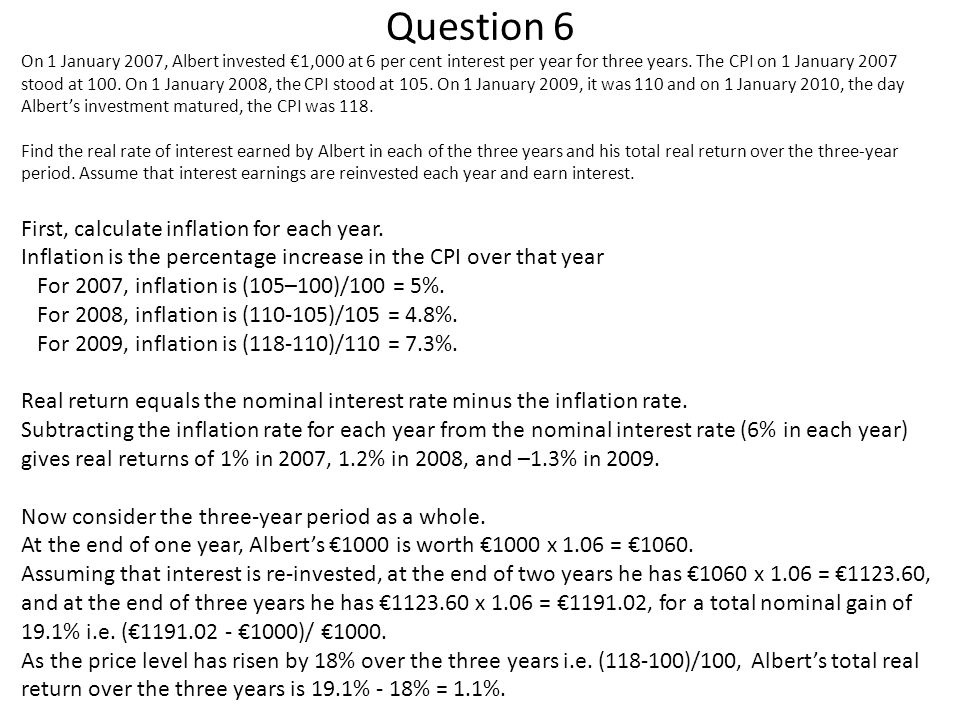 Question 6 On 1 January 2007, Albert invested €1,000 at 6 per cent interest per year for three years. The CPI on 1 January 2007 stood at 100. On 1 Jan
