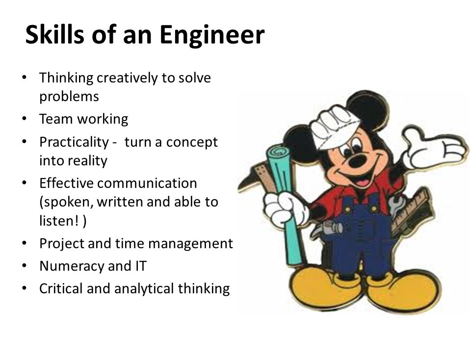 Skills of an Engineer Thinking creatively to solve problems Team working Practicality - turn a concept into reality Effective communication (spoken, w