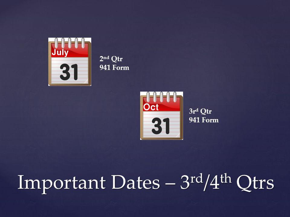 Important Dates – 3 rd /4 th Qtrs 2 nd Qtr 941 Form 3r d Qtr 941 Form