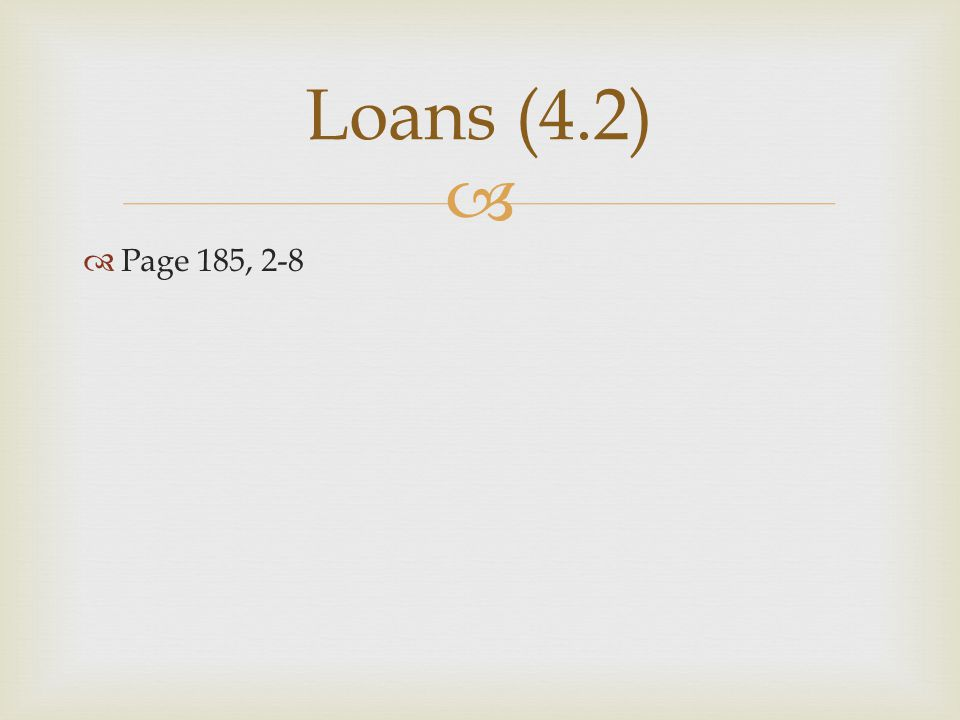   Page 185, 2-8 Loans (4.2)