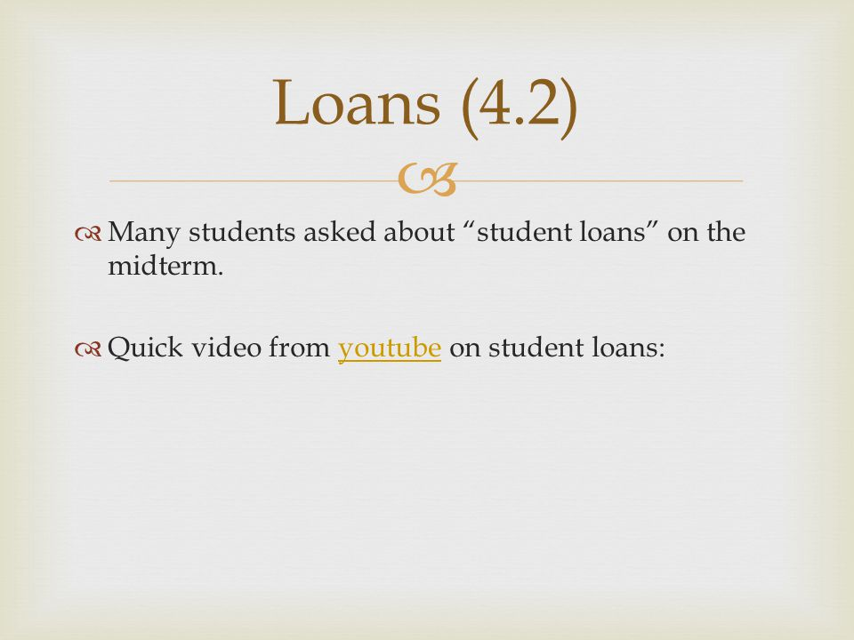 "  Many students asked about ""student loans"" on the midterm.  Quick video from youtube on student loans:youtube Loans (4.2)"