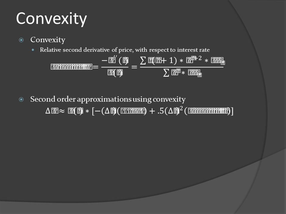 Convexity  Convexity Relative second derivative of price, with respect to interest rate  Second order approximations using convexity