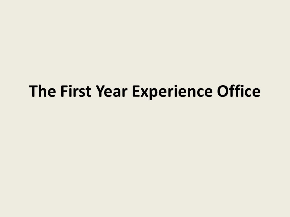 The First Year Experience Office