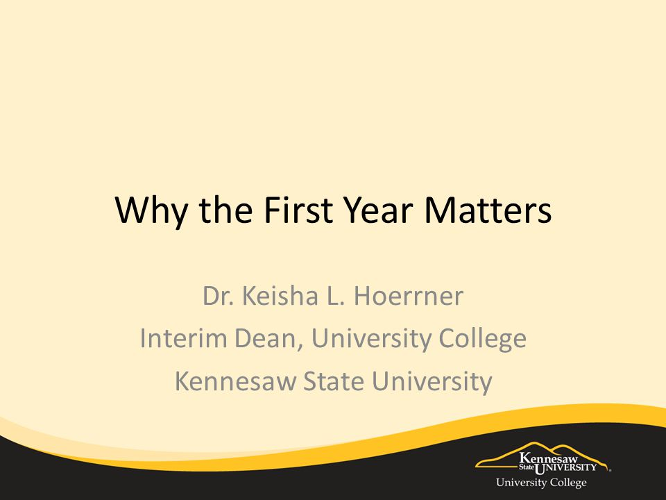 Why the First Year Matters Dr. Keisha L.