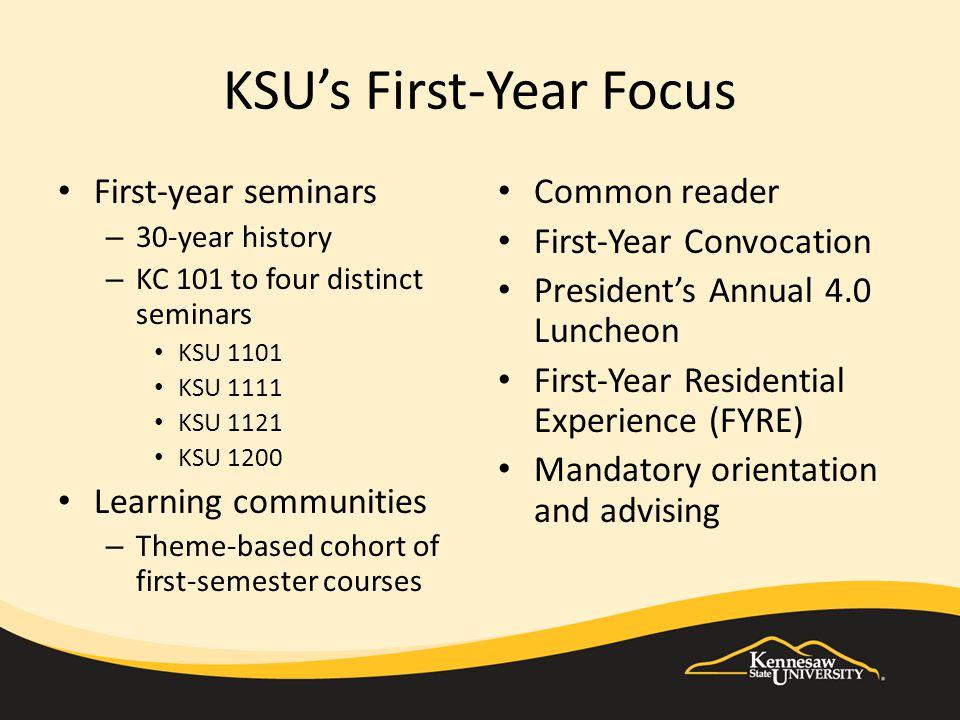 KSU's First-Year Focus First-year seminars – 30-year history – KC 101 to four distinct seminars KSU 1101 KSU 1111 KSU 1121 KSU 1200 Learning communiti