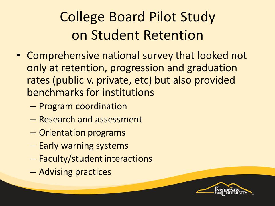 College Board Pilot Study on Student Retention Comprehensive national survey that looked not only at retention, progression and graduation rates (public v.