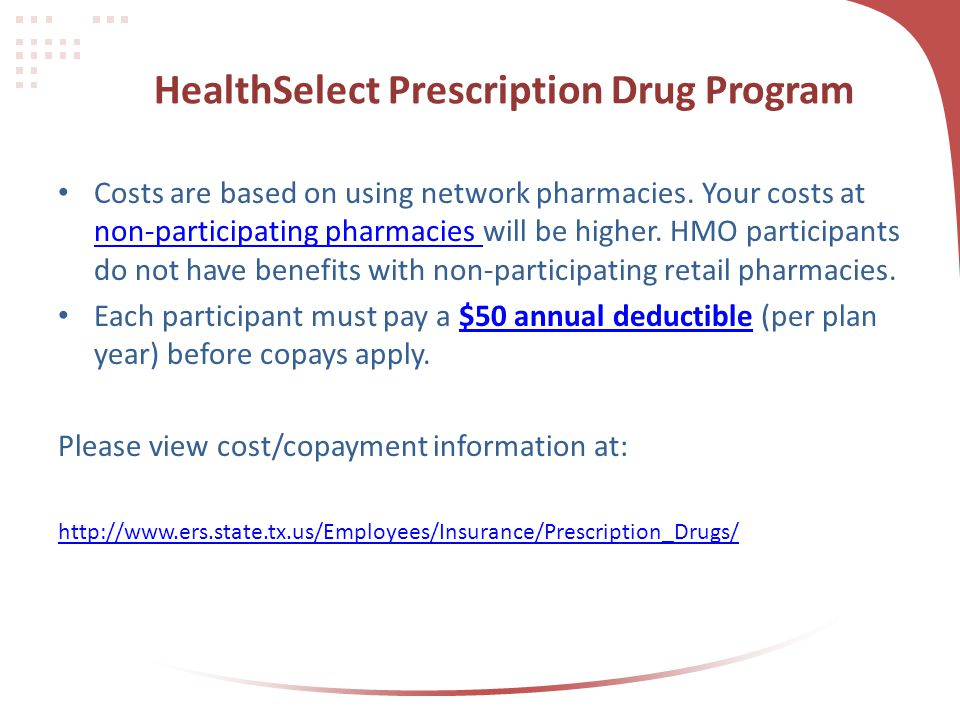 HealthSelect Prescription Drug Program Costs are based on using network pharmacies. Your costs at non-participating pharmacies will be higher. HMO par