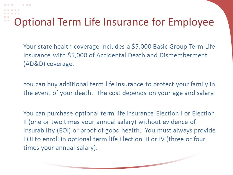 Optional Term Life Insurance for Employee Your state health coverage includes a $5,000 Basic Group Term Life Insurance with $5,000 of Accidental Death