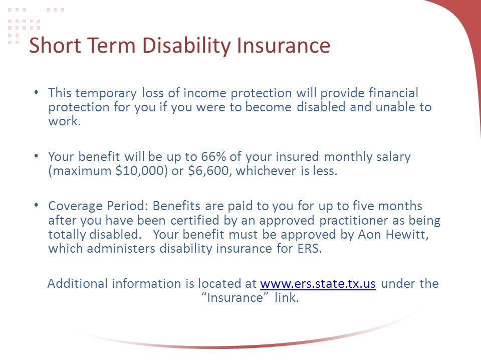 Short Term Disability Insurance This temporary loss of income protection will provide financial protection for you if you were to become disabled and