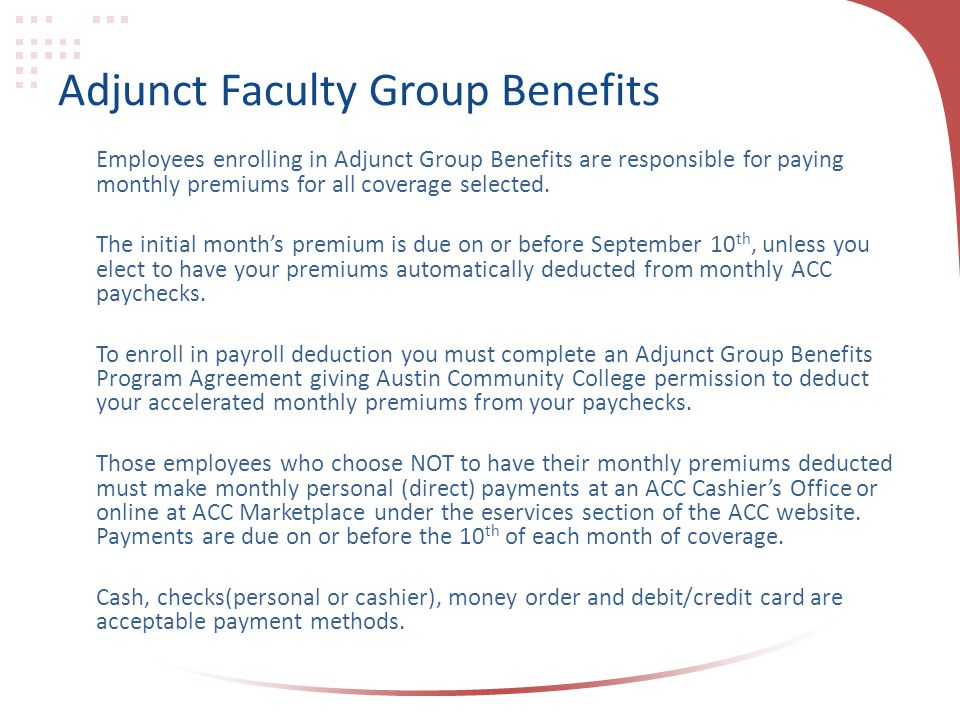 Adjunct Faculty Group Benefits Employees enrolling in Adjunct Group Benefits are responsible for paying monthly premiums for all coverage selected. Th