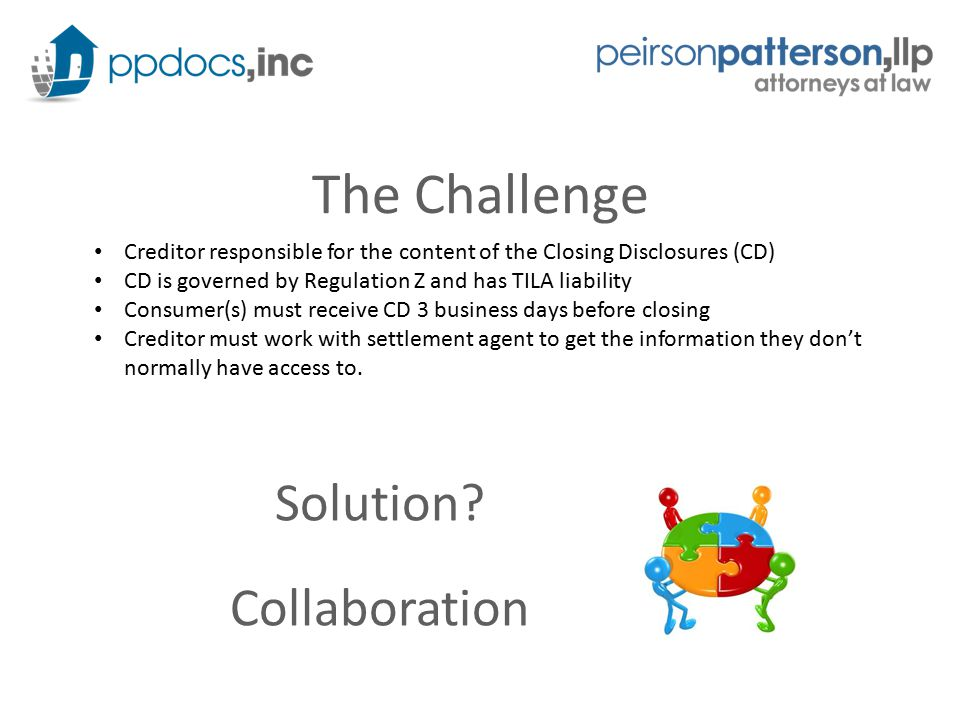 The Challenge Creditor responsible for the content of the Closing Disclosures (CD) CD is governed by Regulation Z and has TILA liability Consumer(s) m