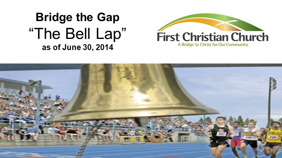 Bridge the Gap The Bell Lap as of June 30, 2014