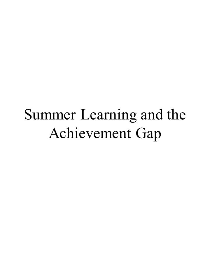 Summer Learning and the Achievement Gap