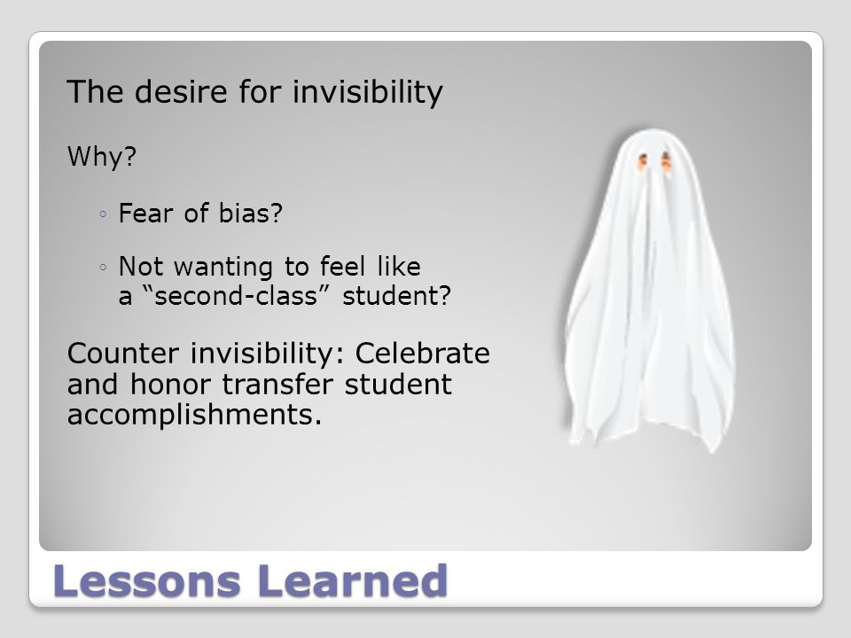 Lessons Learned The desire for invisibility Why. ◦Fear of bias.