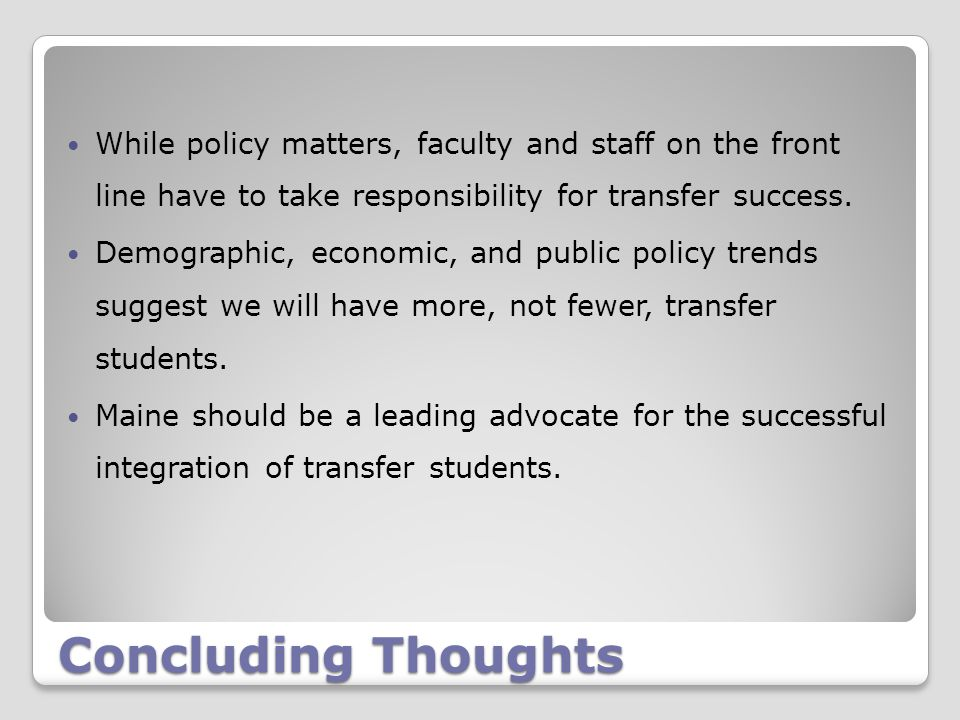 Concluding Thoughts While policy matters, faculty and staff on the front line have to take responsibility for transfer success.