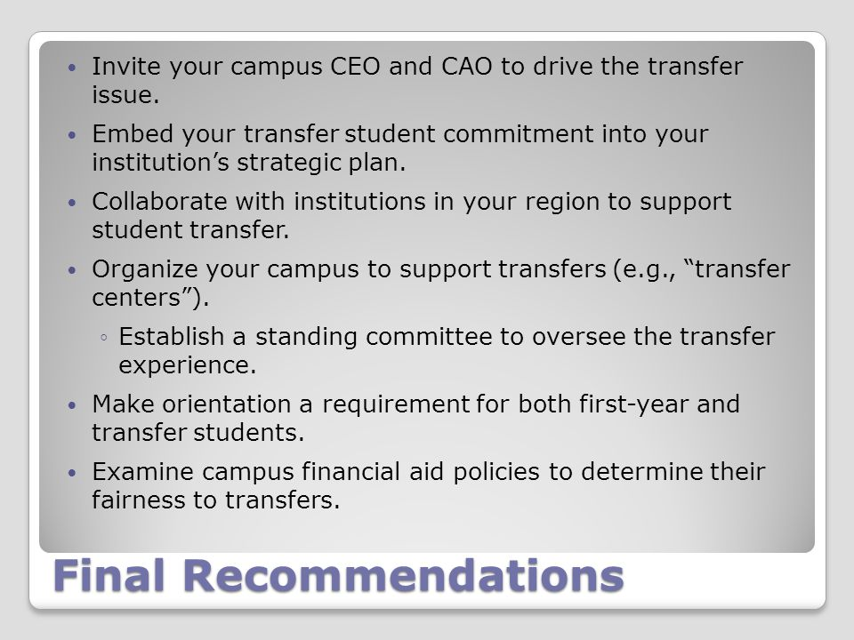 Final Recommendations Invite your campus CEO and CAO to drive the transfer issue.