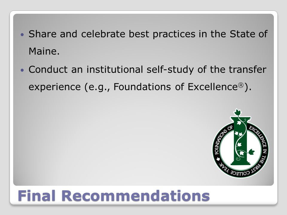 Final Recommendations Share and celebrate best practices in the State of Maine.