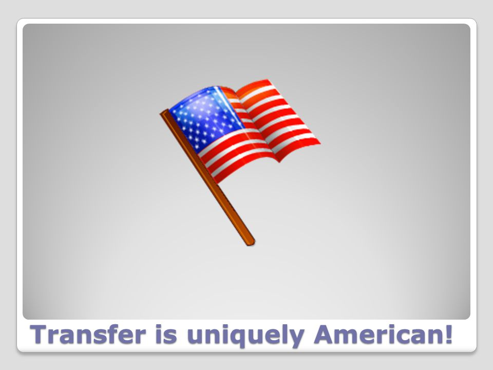 Transfer is uniquely American!