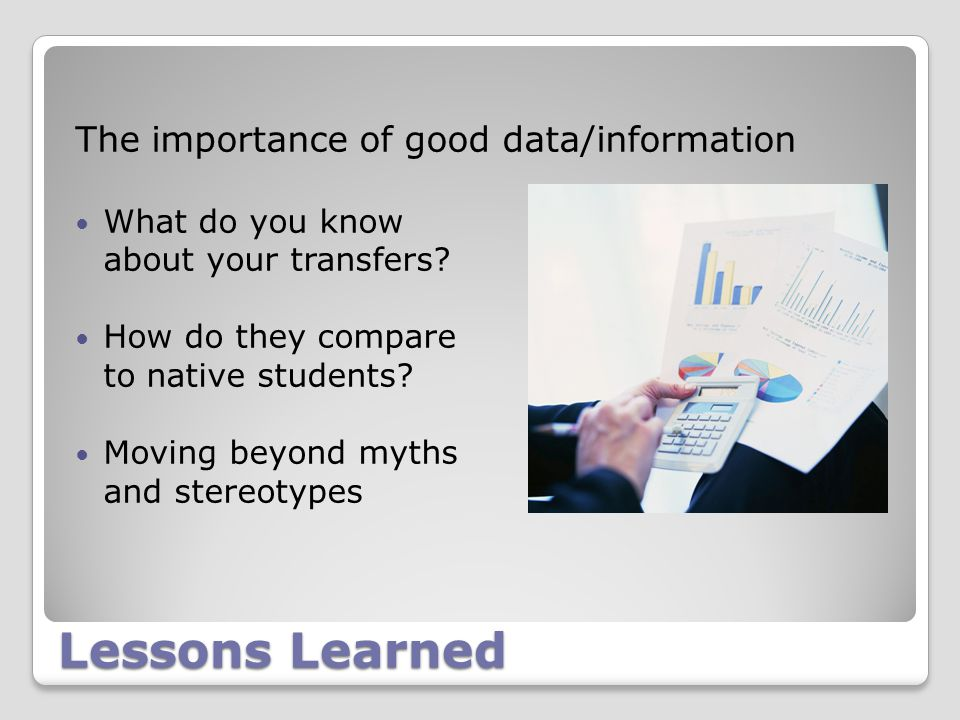 Lessons Learned The importance of good data/information What do you know about your transfers.