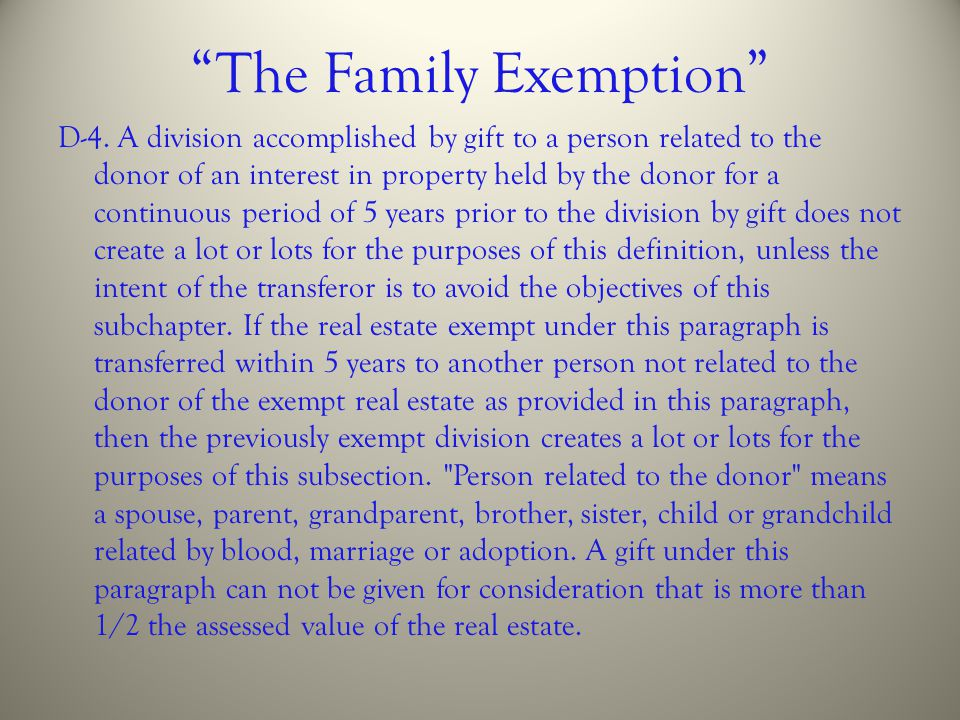 """""""The Family Exemption"""" D-4. A division accomplished by gift to a person related to the donor of an interest in property held by the donor for a contin"""
